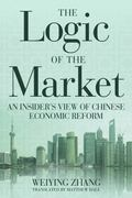 Logic of the Market : An Insider's View of Chinese Economic Reform