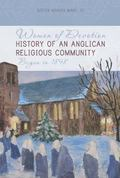 Women of Devotion : 1898 - 2008: History of an Anglican Religious Community