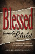 Blessed from a Child : Accepting God's Love with Wisdom and Understanding