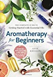 Aromatherapy for Beginners: The Complete Guide to Getting Started with Essential Oils