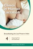 Breastfeeding the Late Preterm Infant: Improving Care and Outcomes (Clinics In Human Lactati...