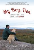 My Boy, Ben : A Story of Love, Loss and Grace