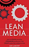 Lean Media: How to focus creativity, streamline production, and create media that audiences ...