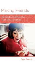 Making Friends : Beyond Loneliness to Rich Relationships