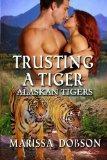 Trusting A Tiger (Alaskan Tigers) (Volume 5)