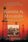 Raisins and Almonds ... and Texas Oil! : Jewish Life in the Great East Texas Oil Field