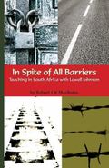 In Spite of All Barriers : Teaching the Baha'i Faith in South Africa with Lowell Johnson