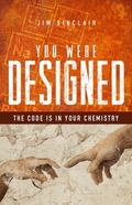 You Were Designed : The Code Is in Your Chemistry