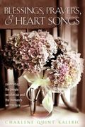 Blessings, Prayers, and Heart Songs : Celebrating the People We Cherish and the Moments We T...