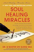 Soul Healing Miracles : Ancient and New Sacred Wisdom, Knowledge, and Practical Techniques f...
