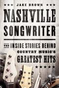 Nashville Songwriter : The Inside Stories Behind Country Music�s Greatest Hits