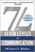 7L: the Seven Levels of Communication : Go from Relationships to Referrals