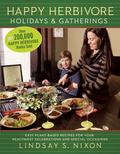 Happy Herbivore Holidays and Gatherings : Easy Plant-Based Recipes for Your Healthiest Celeb...