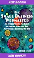 Small Business Webmaster : An Introduction to the Basics of Creating, Marketing, and Maintai...