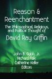 Reason & Reenchantment: The Philosophical, Religious, & Political Thought of David Ray Griffin