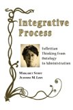Integrative Process: Follettian Thinking from Ontology to Administration (Toward Ecological ...