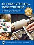 Getting Started in Woodturning : 18 Practical Projects and Expert Advice on Safety, Tools, a...