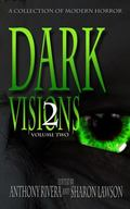 Dark Visions : A Collection of Modern Horror Volume Two