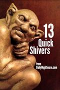 13 Quick Shivers : From DailyNightmare. com