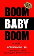 Boom Baby Boom - Volume 1 : A Baby Boomer's Tales of Sex, Drugs, Rock and Roll and Recovery