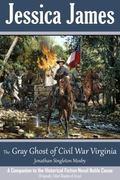 The Gray Ghost of Civil War Virginia: John Singleton Mosby: A Companion to Jessica James' Hi...