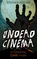 Undead Cinema: The Essential Zombie Films
