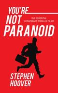 You're Not Paranoid : Essential Conspiracy Thillers