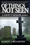 Of Things Not Seen: A Ghost's Memoir, Book 3 (Volume 3)
