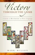Victory Through the Lamb : A Guide to Revelation in Plain Language
