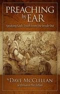 Preach by Ear : Speaking God's Truth from the Inside Out