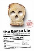 Gluten Lie : And Other Myths about What We Eat
