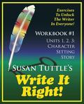Write It Right Workbook #1: Character, Setting Story: Exercises to Unlock the Writer in Ever...