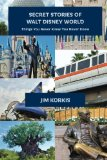 Secret Stories of Walt Disney World: Things You Never You Never Knew (Volume 1)