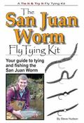 San Juan Worm Fly Tying Book and Kit : Your Guide to Tying and Fishing the San Juan Worm
