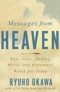 Messages from Heaven : What Jesus, Buddha, Moses, and Muhammad Would Say Today