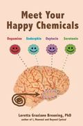 Meet Your?Happy Chemicals : Dopamine, Endorphin, Oxytocin, Serotonin