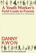Youth Worker's Field Guide to Parents : Understanding Parents of Teenagers