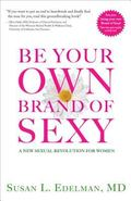 Be Your Own Brand of Sexy(tm) : A New Sexual Revolution for Women