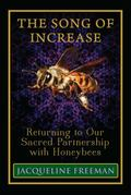 Song of Increase : Returning to Our Sacred Partnership with Honeybees