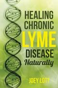 Healing Chronic Lyme Disease Naturally: 2nd Edition