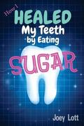 How I Healed My Teeth Eating Sugar: A Guide to Improving Dental Health Naturally
