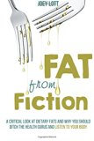 Fat from Fiction: A Critical Look at Dietary Fats and Why You Should Ditch the Health Gurus ...