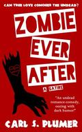 ZOMBIE EVER AFTER: An Undead Zombie Romance, Oozing With Dark Humor: Can True Love Conquer t...