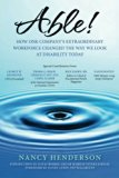 Able!: How One Company's Extraordinary Workforce Changed the Way We Look at Disability Today