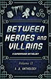 Between Heroes and Villains: A Superpower Anthology (JL Anthology) (Volume 2)