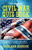 The Ultimate Civil War Quiz Book: How Much Do You Really Know About America's Most Misunders...