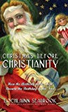 Christmas Before Christianity: How the Birthday of the
