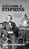 The Quotable Alexander H. Stephens: Selections from the Writings and Speeches of the Confede...