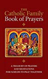 The Catholic Family Book of Prayers: A Treasury of Prayers and Meditations for Families to P...