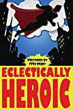 Eclectically Heroic (Eclectic Writings Series) (Volume 5)